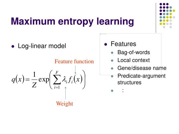 Maximum entropy learning