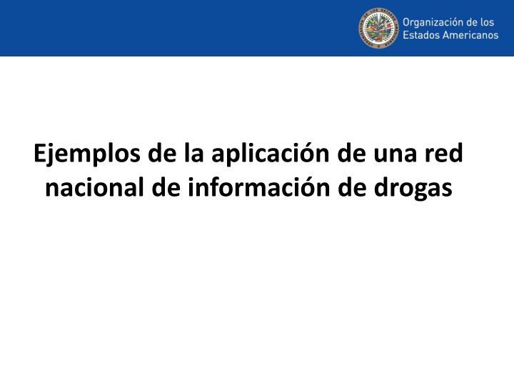 Ejemplos de la aplicación de una red nacional de información de drogas