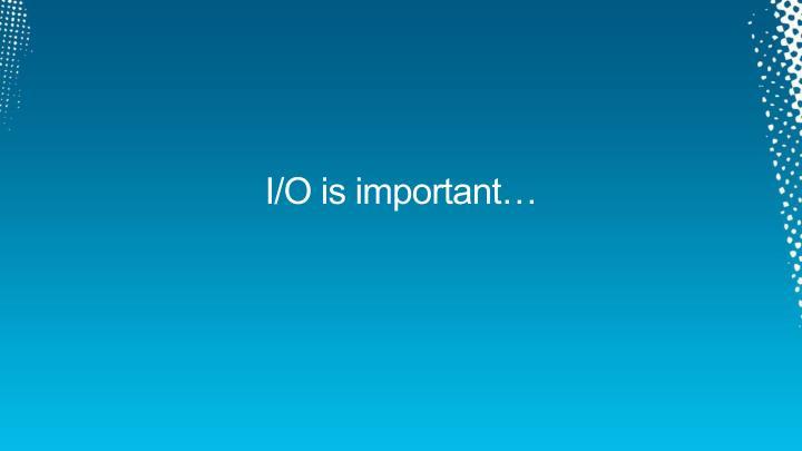 I/O is