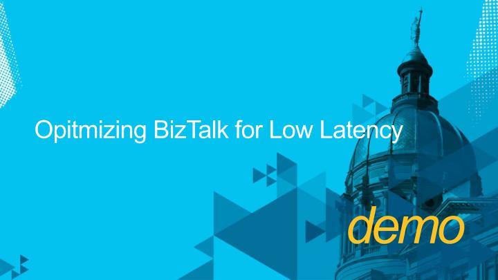 Opitmizing BizTalk for Low Latency
