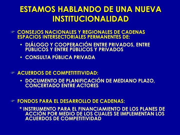 ESTAMOS HABLANDO DE UNA NUEVA INSTITUCIONALIDAD
