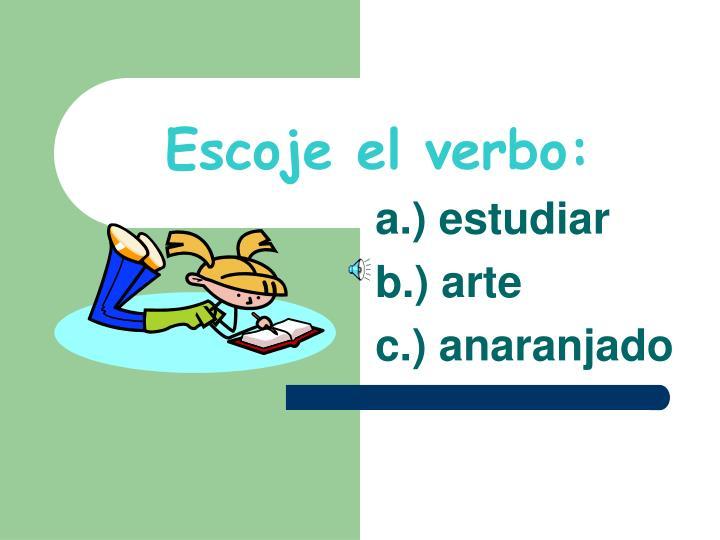 Escoje el verbo: