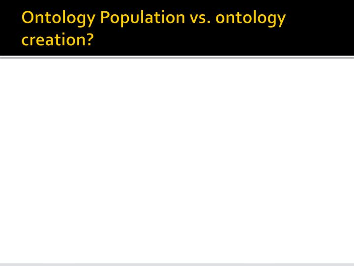 Ontology Population vs. ontology creation?