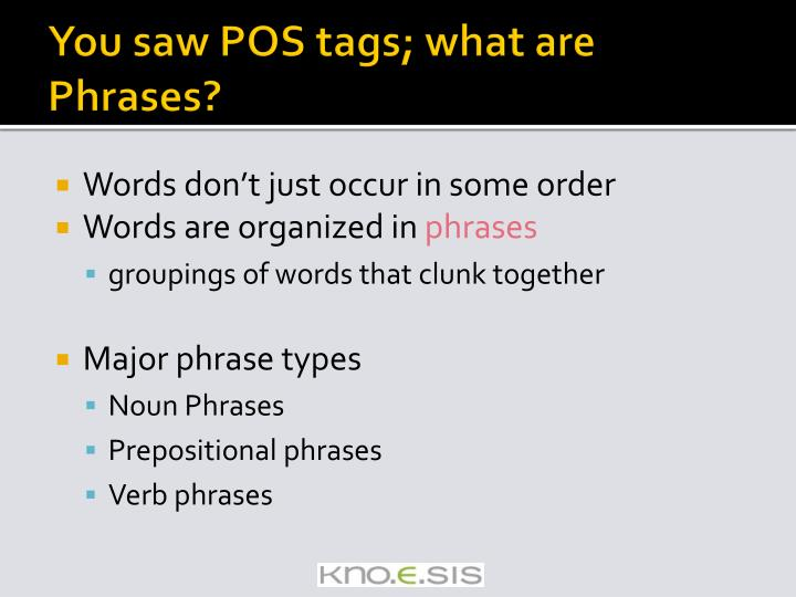You saw POS tags; what are Phrases?