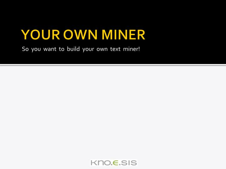 YOUR OWN MINER