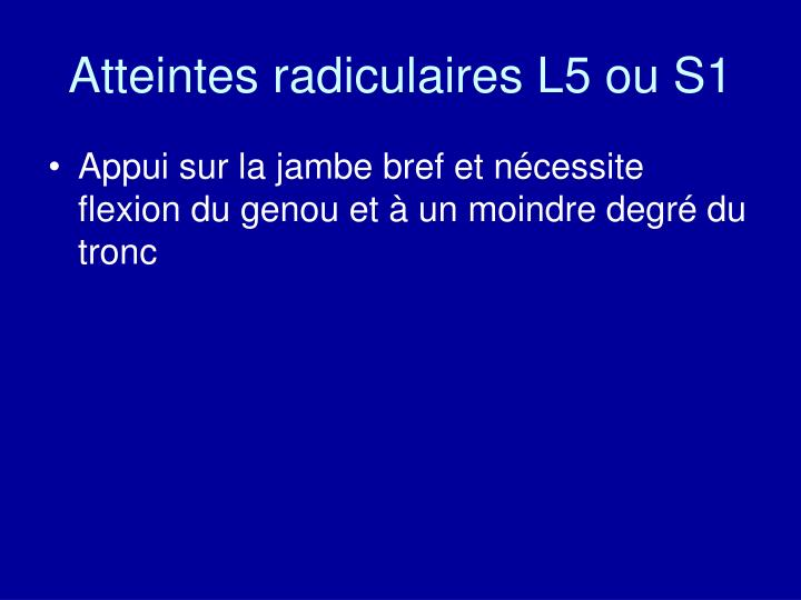 Atteintes radiculaires L5 ou S1