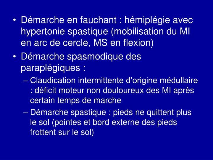 Démarche en fauchant : hémiplégie avec hypertonie spastique (mobilisation du MI en arc de cercle, MS en flexion)