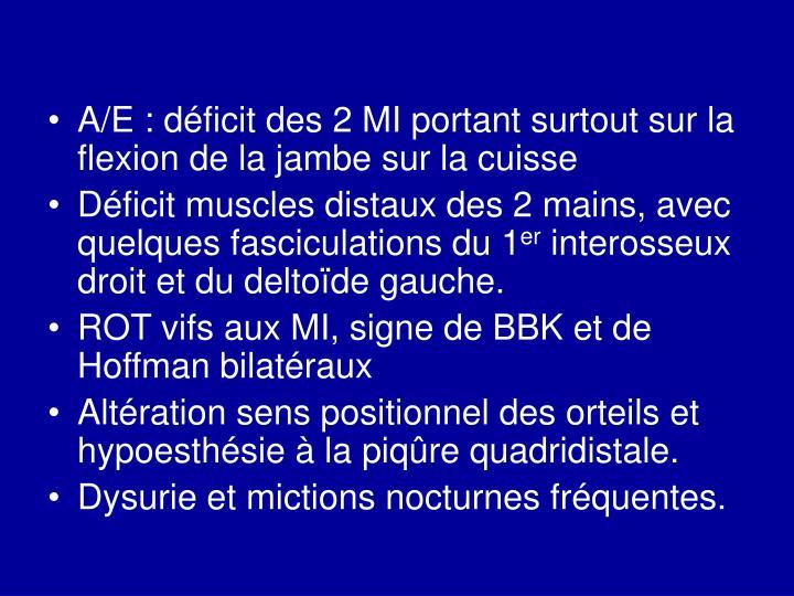 A/E : déficit des 2 MI portant surtout sur la flexion de la jambe sur la cuisse