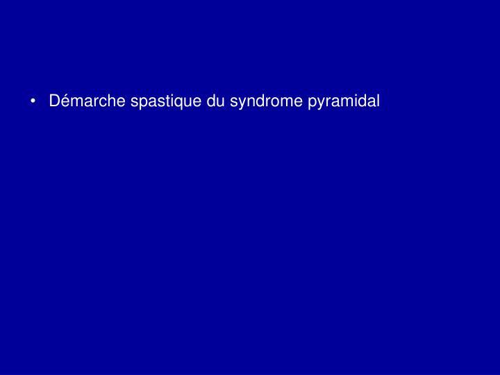 Démarche spastique du syndrome pyramidal