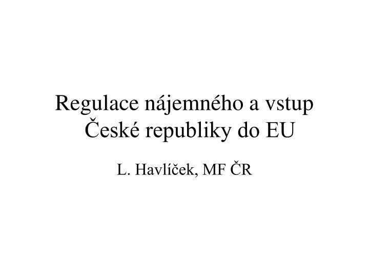 Regulace n jemn ho a vstup esk republiky do eu
