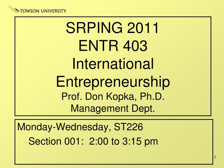 Srping 2011 entr 403 international entrepreneurship prof don kopka ph d management dept