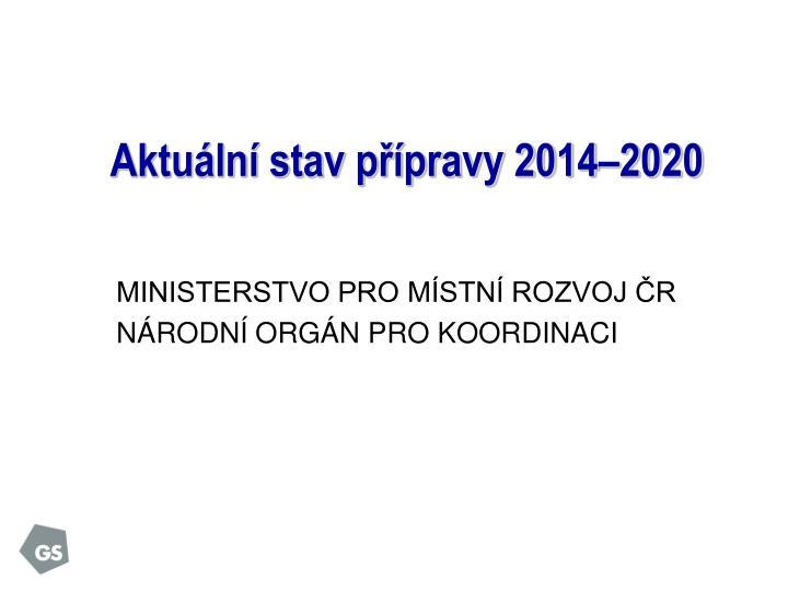 Aktuální stav přípravy 2014–2020
