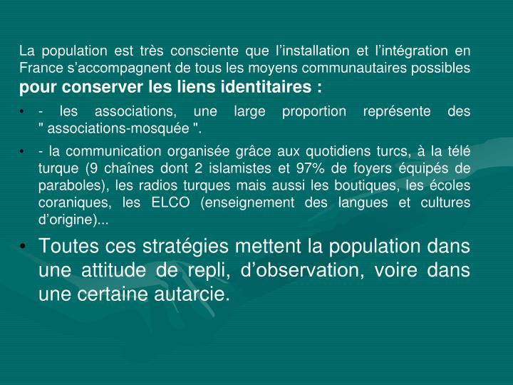 La population est très consciente que l'installation et l'intégration en France s'accompagnent de tous les moyens communautaires possibles