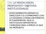1 3 1 la mision vision propositos y objetivos institucionales