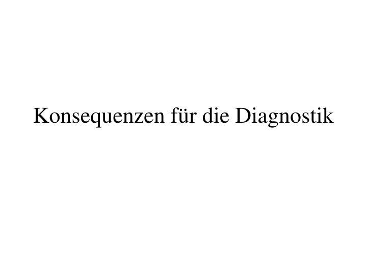 Konsequenzen für die Diagnostik