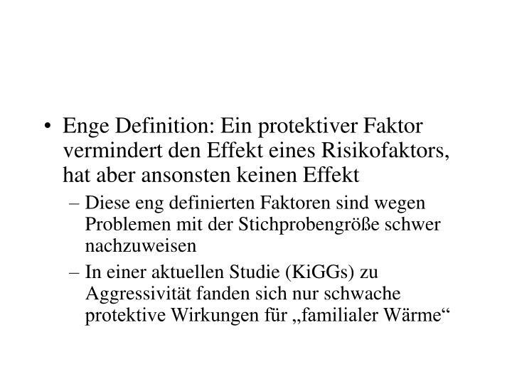 Enge Definition: Ein protektiver Faktor vermindert den Effekt eines Risikofaktors, hat aber ansonsten keinen Effekt