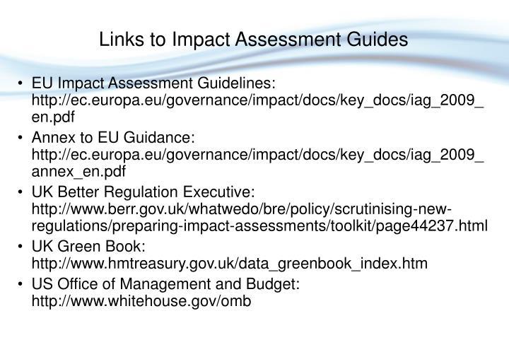 EU Impact Assessment Guidelines: http://ec.europa.eu/governance/impact/docs/key_docs/iag_2009_en.pdf