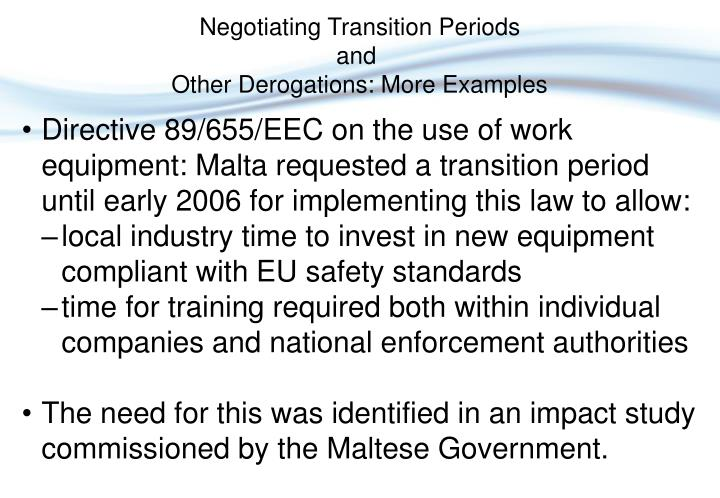 Directive 89/655/EEC on the use of work equipment: Malta requested a transition period until early 2006 for implementing this law to allow:
