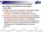o mercado de arquitetura na atualidade abordagem das plataformas de projeto cad e bim1