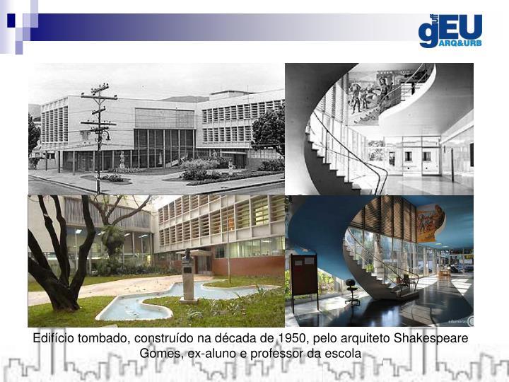 Edifício tombado, construído na década de 1950, pelo arquiteto Shakespeare Gomes, ex-aluno e professor da escola