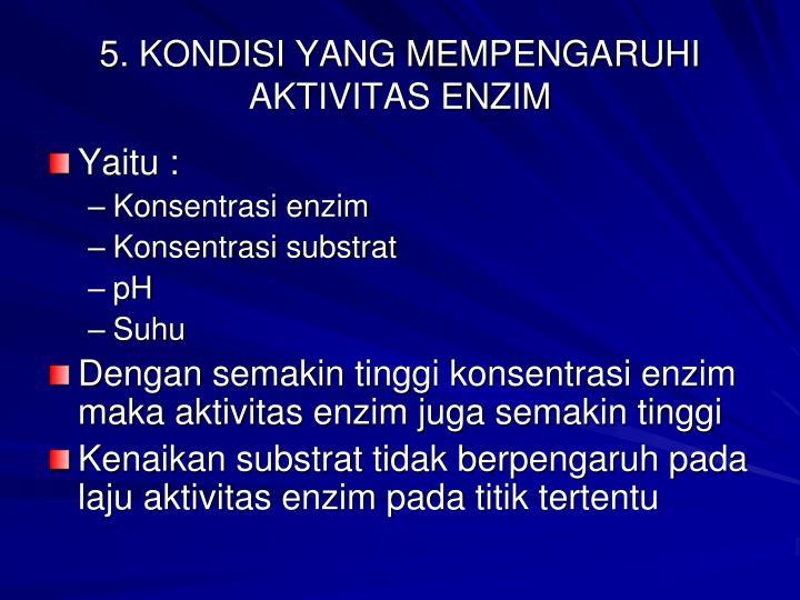 5. KONDISI YANG MEMPENGARUHI AKTIVITAS ENZIM