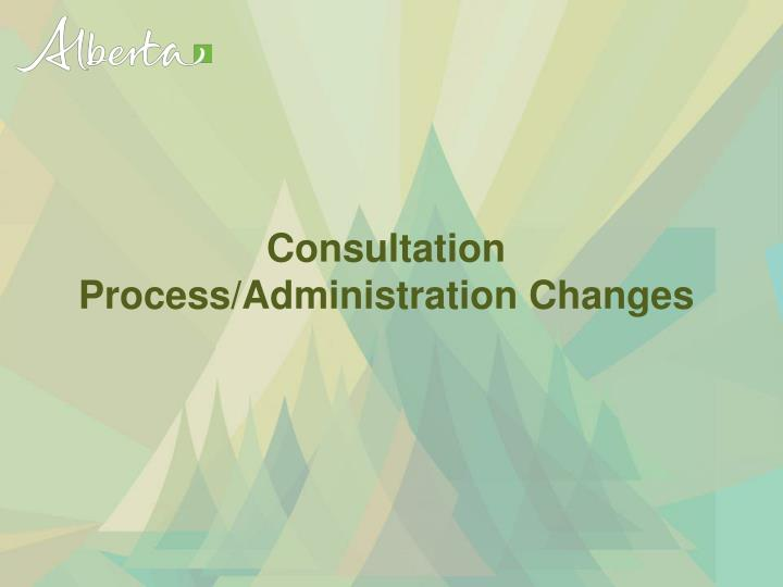 Consultation Process/Administration Changes