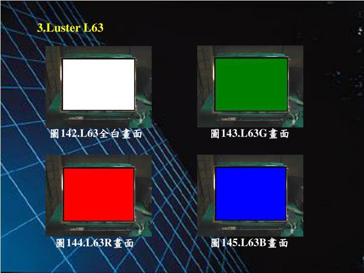 3.Luster L63