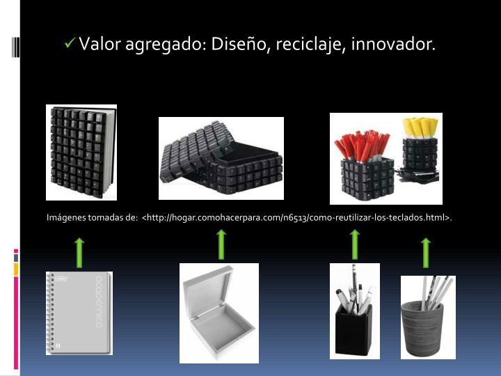 Valor agregado: Diseño, reciclaje,