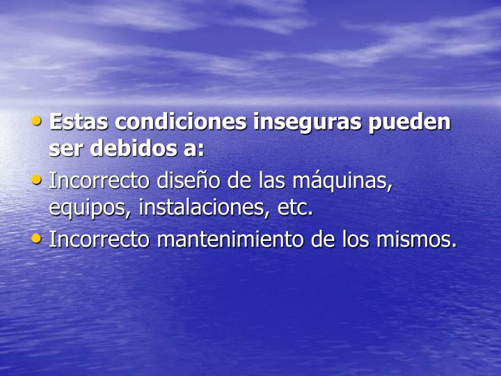 Estas condiciones inseguras pueden ser debidos a: