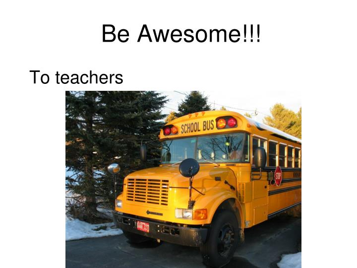 Be Awesome!!!
