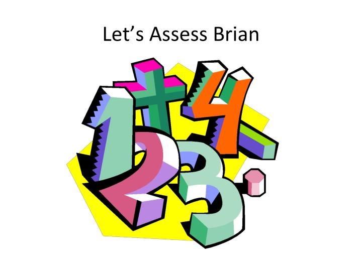 Let's Assess Brian