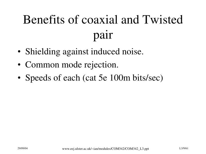 Benefits of coaxial and Twisted pair