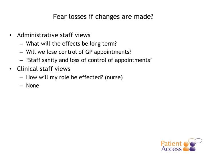 Fear losses if changes are made?