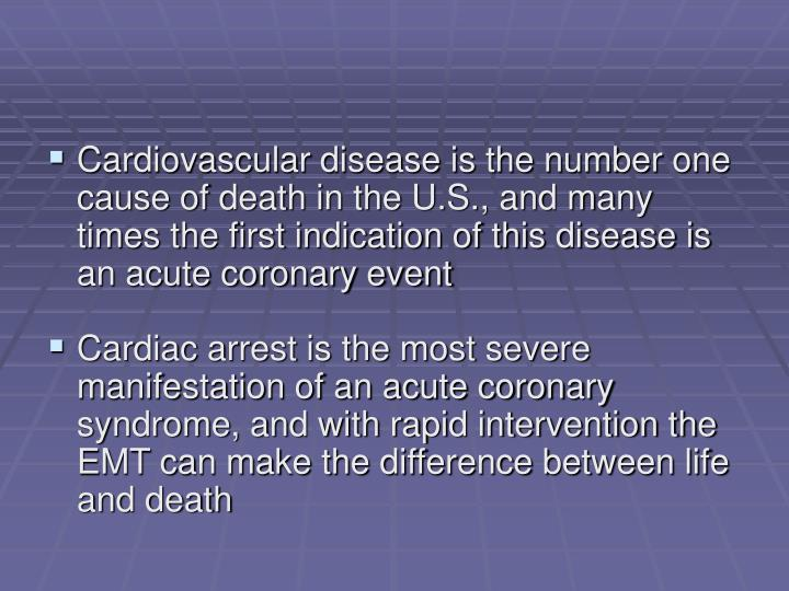 Cardiovascular disease is the number one cause of death in the U.S., and many times the first indication of this disease is an acute coronary event