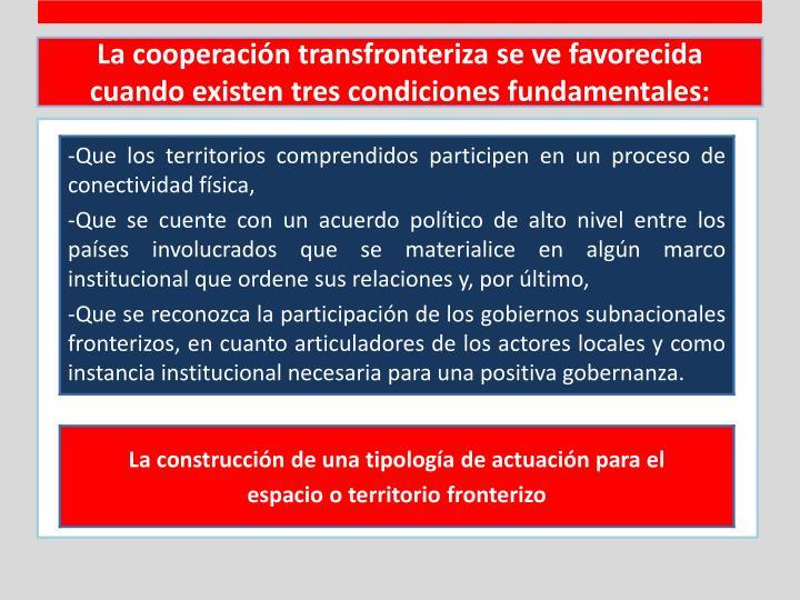 La cooperación transfronteriza se ve favorecida cuando existen tres condiciones fundamentales: