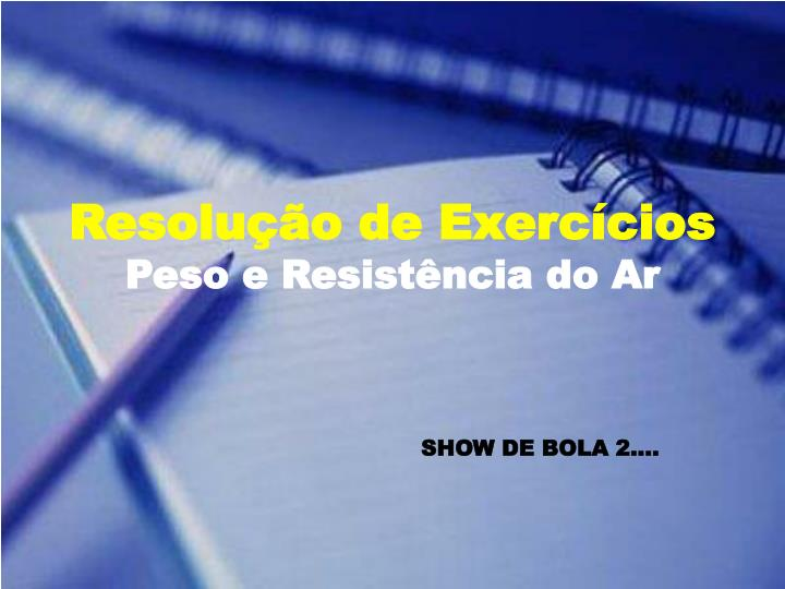 Resolu o de exerc cios peso e resist ncia do ar