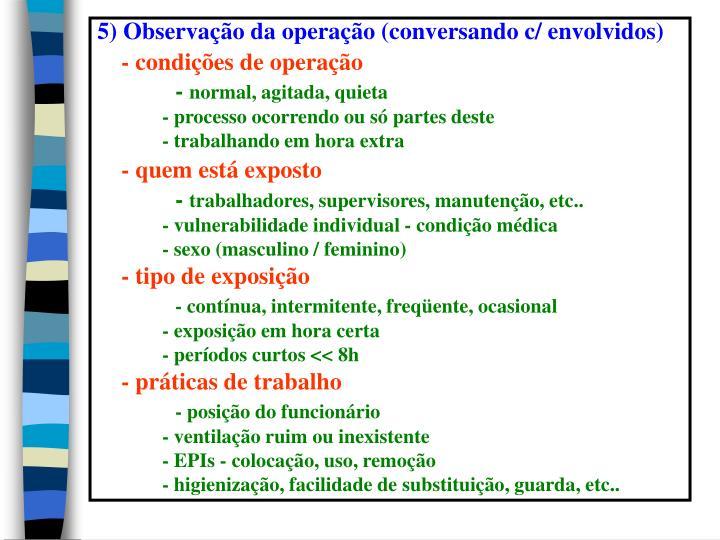 5) Observação da operação (conversando c/ envolvidos)
