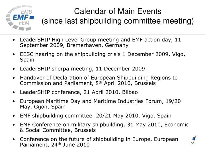 Calendar of Main Events                                 (since last shipbuilding committee meeting)