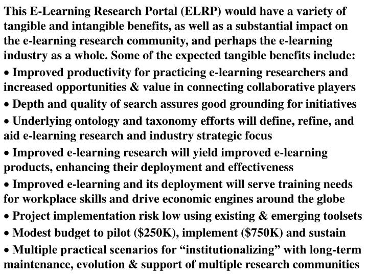 This E-Learning Research Portal (ELRP) would have a variety of tangible and intangible benefits, as ...