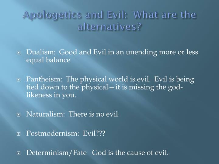 Apologetics and Evil:  What are the alternatives?