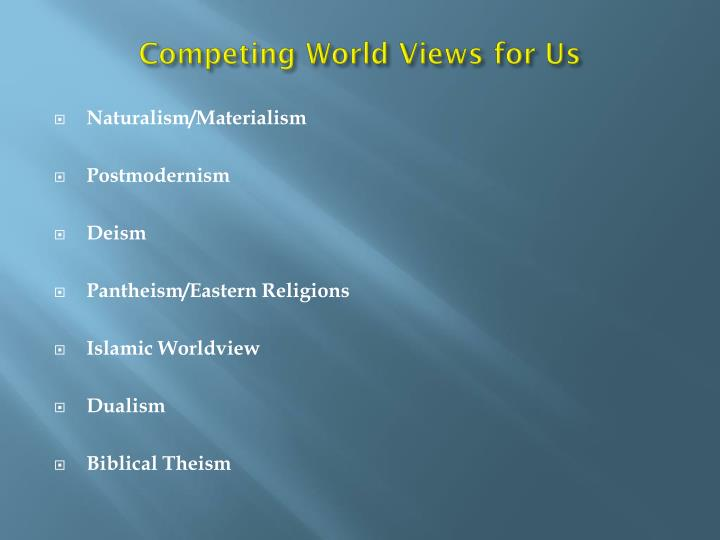 Competing World Views for Us