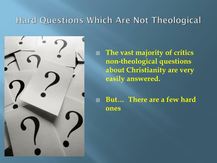 Hard Questions Which Are Not Theological