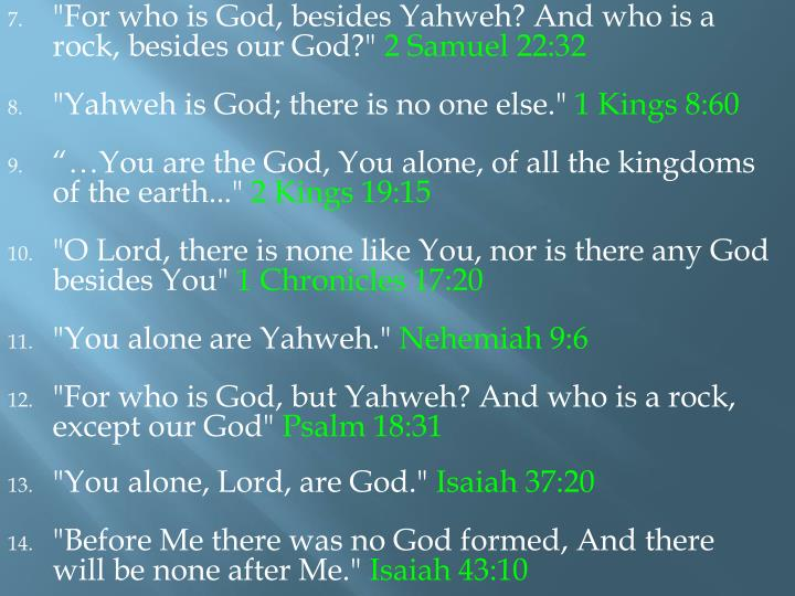 """For who is God, besides Yahweh? And who is a rock, besides our God?"""