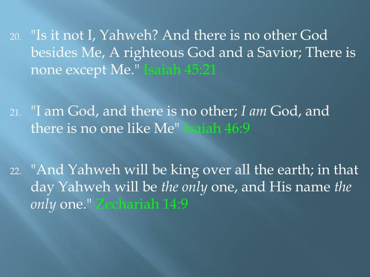 """Is it not I, Yahweh? And there is no other God besides Me, A righteous God and a Savior; There is none except Me."""