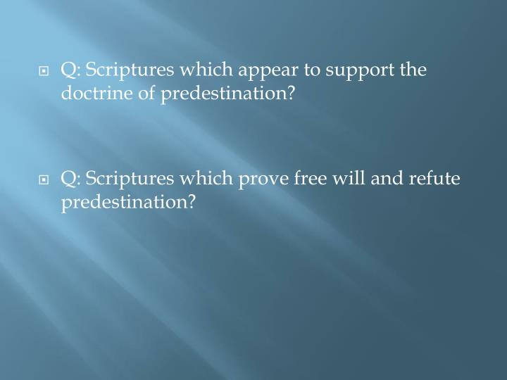 Q: Scriptures which appear to support the doctrine of predestination?