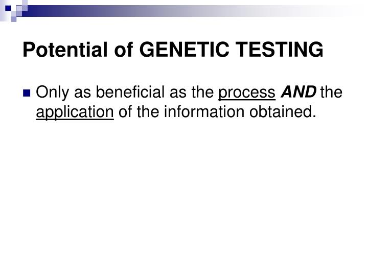 Potential of GENETIC TESTING