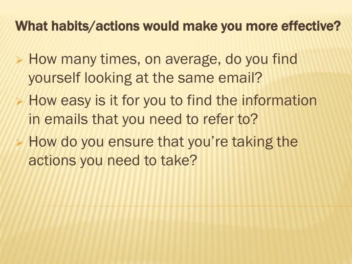 What habits/actions would make you more effective?