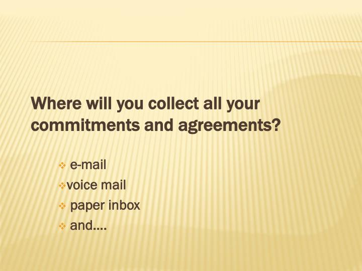 Where will you collect all your commitments and agreements?