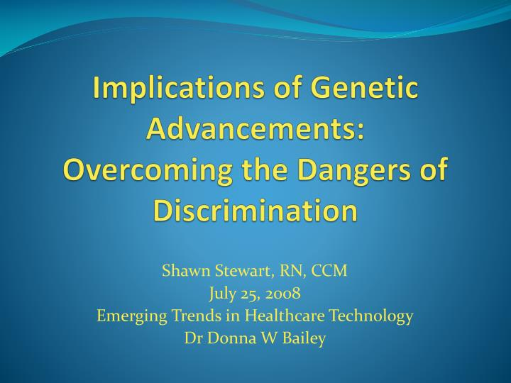 Implications of genetic advancements overcoming the dangers of discrimination
