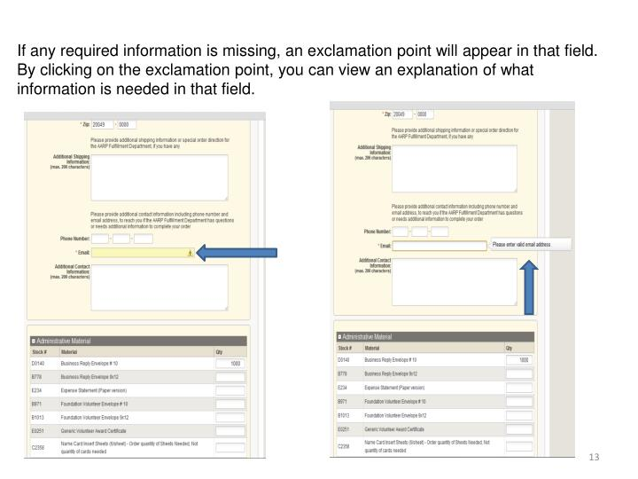 If any required information is missing, an exclamation point will appear in that field.  By clicking on the exclamation point, you can view an explanation of what information is needed in that field.